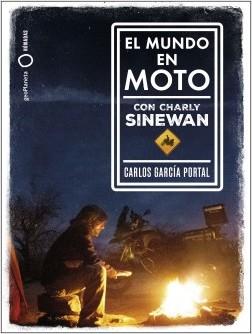 El mundo en moto con Charly Sinewan - Carlos García Portal | Planeta de Libros