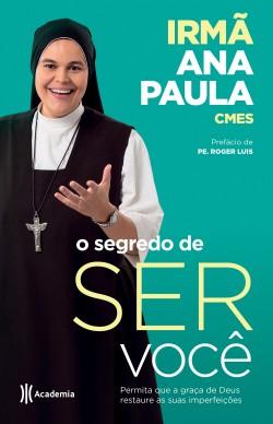 O segredo de ser você - Irmã Ana Paula | Planeta de Libros