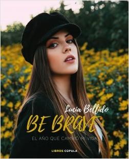 Be brave: El año que cambió mi vida - Lucía Bellido Serrano | Planeta de Libros