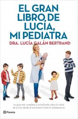 El gran libro de Lucía, mi pediatra - Lucía Galán Bertrand | Planeta de Libros