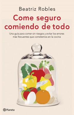 Come seguro comiendo de todo - Beatriz Robles | Planeta de Libros