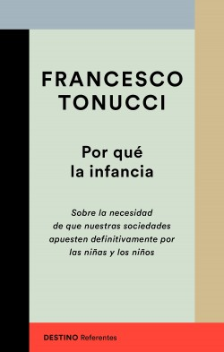 Por qué la infancia - Francesco Tonucci   Planeta de Libros
