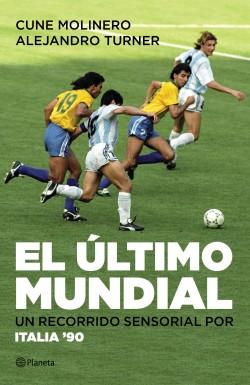 El último mundial - Cune Molinero,Alejandro Turner | Planeta de Libros