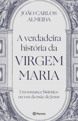 A verdadeira história da virgem Maria - Joao Carlos Almeida | Planeta de Libros