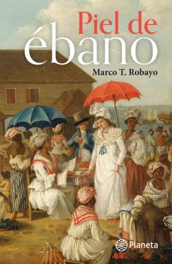 Piel de ébano - Marco T Robayo | Planeta de Libros