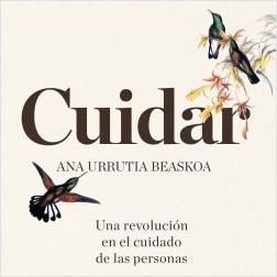 Cuidar - Ana Urrutia Beaskoa | Planeta de Libros