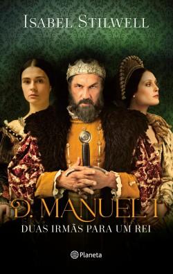 D. Manuel - Duas Irmãs para Um Rei - Isabel Stilwell | Planeta de Libros