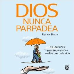 Dios nunca parpadea - Regina Brett | Planeta de Libros