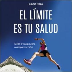 El límite es tu salud - Emma Roca | Planeta de Libros