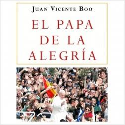 El Papa de la alegría - Juan Vicente Boo | Planeta de Libros