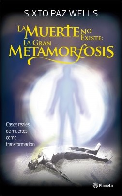 La muerte no existe: la gran metamorfosis - Sixto Jose Paz Wells | Planeta de Libros