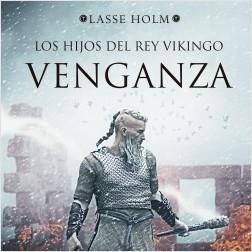 Los hijos del rey vikingo. Venganza - Lasse Holm | Planeta de Libros