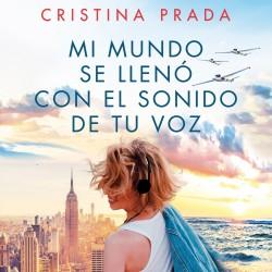 Mi mundo se llenó con el sonido de tu voz - Cristina Prada | Planeta de Libros