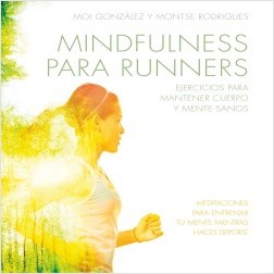 Mindfulness para runners - J. Moisès Gonzàlez Martínez,Montse Rodrigues Fígols | Planeta de Libros