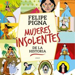 Mujeres insolentes de la historia - Felipe Pigna | Planeta de Libros