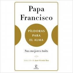 Píldoras para el alma - Papa Francisco,Juan Vicente Boo | Planeta de Libros