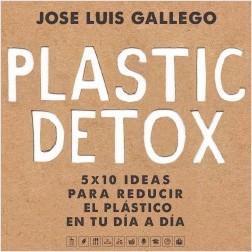 Plastic detox - José Luis Gallego | Planeta de Libros
