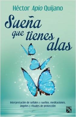 Sueña que tienes alas - Héctor Apio Quijano | Planeta de Libros