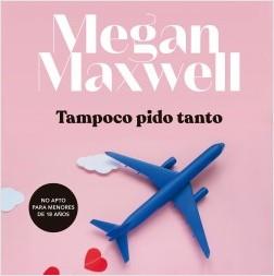 Tampoco pido tanto - Megan Maxwell | Planeta de Libros