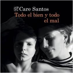 Todo el bien y todo el mal - Care Santos | Planeta de Libros
