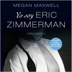Yo soy Eric Zimmerman, vol II - Megan Maxwell | Planeta de Libros