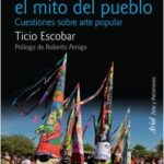 El mito del arte y el mito del pueblo – Ticio Escobar | Descargar PDF