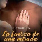 La fuerza de una ojeada – Luz Guillén | Descargar PDF