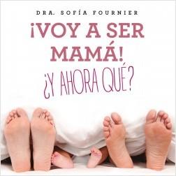 ¡Voy a ser mamá! ¿Y ahora qué? – Sofía Fournier,María Leach | Descargar PDF
