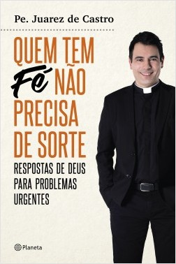 Quem tem fé não precisa de sorte – Padre Juarez de Castro | Descargar PDF