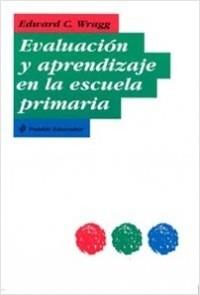 Evaluación y aprendizaje en la escuela primaria - Edward C. Wragg | Planeta de Libros