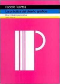 Prácticas del diseño gráfico - Rodolfo Fuentes | Planeta de Libros