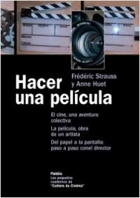 Hacer una película - Frédéric Strauss,Anne Huet | Planeta de Libros