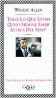 Todo lo que usted quiso siempre saber acerca del s - Woody Allen | Planeta de Libros