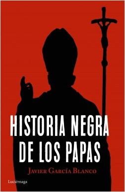 Historia negra de los papas - Javier García Blanco | Planeta de Libros