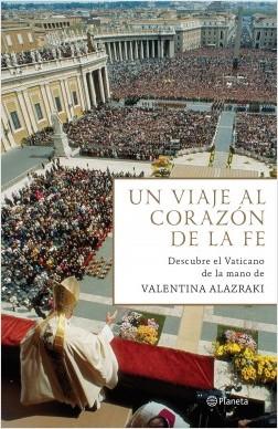 Un viaje al corazón de la fe - Valentina Alazraki | Planeta de Libros