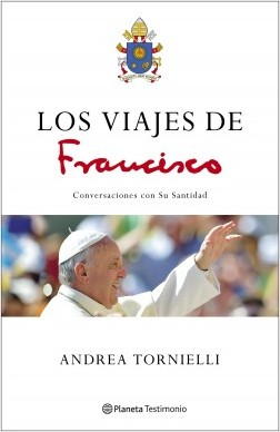 Los viajes de Francisco (Edición Cono sur) - Andrea Tornielli | Planeta de Libros