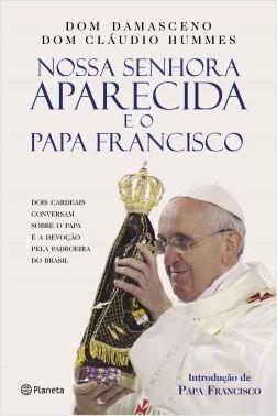 Nossa Senhora Aparecida e o Papa Francisco - Dom Cláudio Hummes | Planeta de Libros