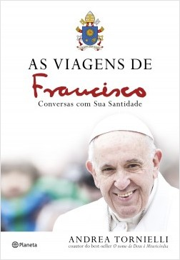 As viagens de Francisco - Andrea Tornielli | Planeta de Libros