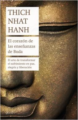 El corazón de las enseñanzas de Buda - Thich Nhat Hanh | Planeta de Libros
