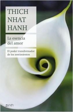 La esencia del amor - Thich Nhat Hanh | Planeta de Libros