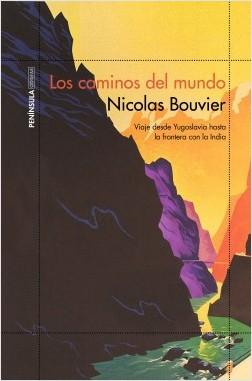 Los caminos del mundo - Nicolas Bouvier | Planeta de Libros