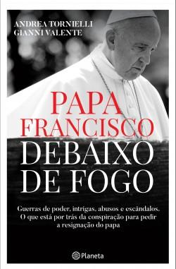 Papa Francisco debaixo de Fogo - Andrea Tornielli | Planeta de Libros