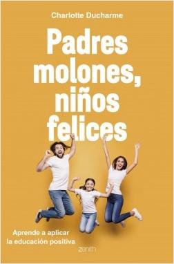 Padres molones, niños felices - Charlotte Ducharme | Planeta de Libros