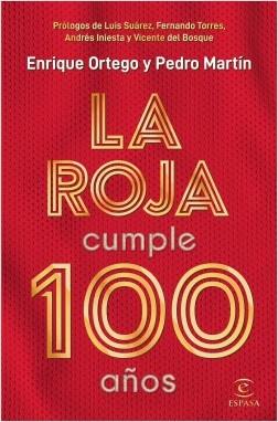 La Roja cumple 100 años - Enrique Ortego,Pedro Martín | Planeta de Libros