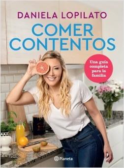 Comer contentos - Daniela Lopilato | Planeta de Libros