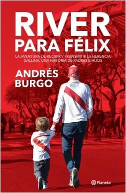 River para Félix - Andrés Burgo | Planeta de Libros