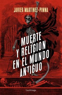 Muerte y religión en el mundo antiguo - Javier Martínez-Pinna López   Planeta de Libros
