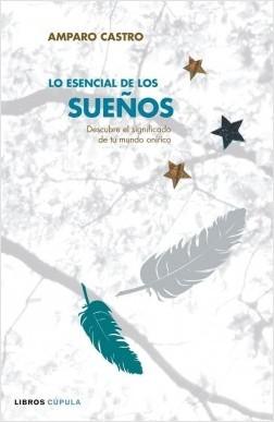 Lo esencial de los Sueños - Amparo Castro | Planeta de Libros