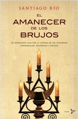 El amanecer de los brujos - Santiago Río Robledo | Planeta de Libros