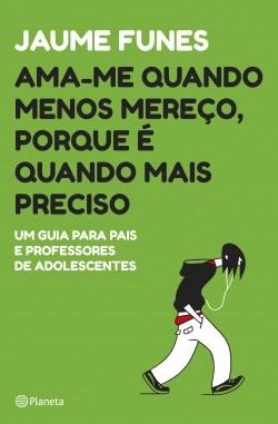Ama-me quando menos mereço, porque é quando mais preciso - Jaume Funes | Planeta de Libros